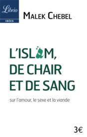 L'Islam, de chair et de sang ; sur l'amour, le sexe et la viande - Couverture - Format classique