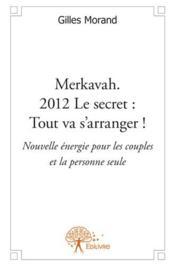 Merkavah. 2012 le secret : tout va s'arranger ! nouvelle énergie pour les couples et la personne seule - Couverture - Format classique