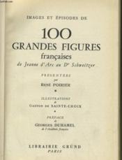 IMAGES ET EPISODES DE 100 GRANDES FIGURES FRANCAISES DE JEANNE D'ARC AU Dr SCHWEITZER - Couverture - Format classique