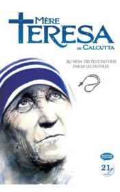 Mère Teresa de Calcutta ; au nom des plus pauvres parmi les pauvres - Couverture - Format classique