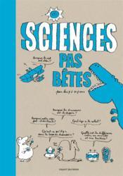 Sciences pas bêtes pour les 7 à 107 ans - Couverture - Format classique