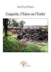 Gaspésie, l'éden ou l'enfer - Couverture - Format classique
