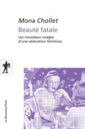 Beauté fatale ; les nouveaux visages d'une aliénation féminine - Couverture - Format classique