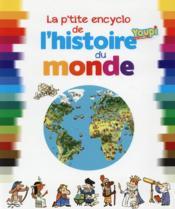La p'tite encyclopédie de l'histoire du monde - Couverture - Format classique