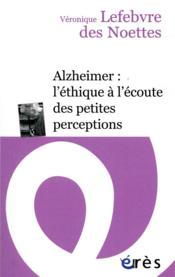 Alzheimer : l'éthique à l'écoute des petites perceptions - Couverture - Format classique