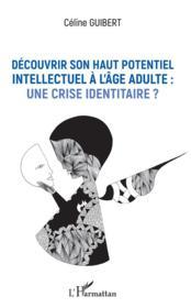 Découvrir son haut potentiel intellectuel à l'âge adulte : une crise identitaire ? - Couverture - Format classique