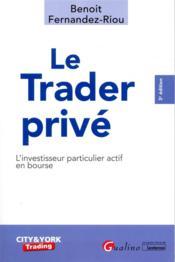 Le trader privé ; l'investisseur particulier actif en bourse (3e édition) - Couverture - Format classique
