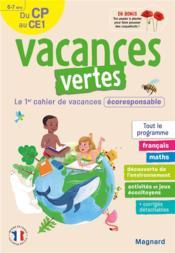 Vacances vertes ; du CP vers le CE1 ; 6/7 ans ; le premier cahier de vacances éco-responsable - Couverture - Format classique