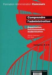 Comprendre l'administration ; organisation, fonctionnement, modernisation ; catégorie a et b - Intérieur - Format classique