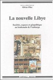 La Nouvelle Libye - Societes, Espaces Et Geopolitique Au Lendemain De L'Embargo - Intérieur - Format classique