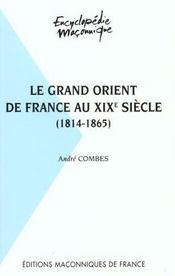 LE GRAND ORIENT DE France AU XIXème SIECLE (1814 - 1865) - Intérieur - Format classique