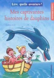 Lire, Quelle Aventure! Mes Captivantes Histoires De Dauphins - Couverture - Format classique