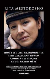How i see life, grandmother ; eshi uapataman nukum ; comment je perçois la vie, grand-mère - Couverture - Format classique