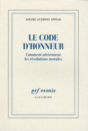 Le code de l'honneur ; comment surviennent les révolutions morales - Couverture - Format classique