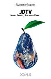 Jdtv : Jamais Devant, Toujours Vivant - Couverture - Format classique