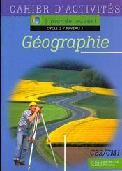 A MONDE OUVERT ; géographie ; CE2/CM1 ; cycle 3/niveau 1 ; cahier d'activités - Intérieur - Format classique