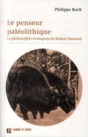Le penseur paléolithique ; la philosophie écologiste de Robert Hainard - Couverture - Format classique