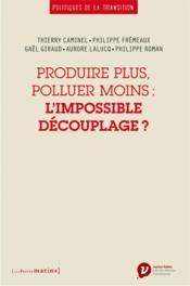 Produire plus, polluer moins : l'impossible découplage ? - Couverture - Format classique