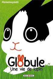 Globule ; une vie de lapin - Couverture - Format classique