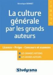 La culture générale par les grands auteurs ; licence, prépa, concours et examens - Couverture - Format classique