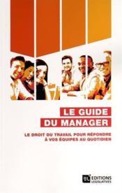Guide du manager ; le droit du travail pour répondre à vos équipes au quotidien - Couverture - Format classique