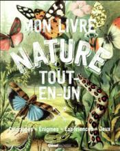 Mon livre nature tout-en-un ; coloriages, énigmes, expériences, jeux - Couverture - Format classique