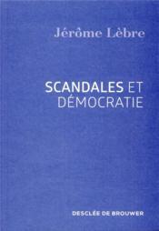 Scandales et démocratie ; que faire de notre indignation ? - Couverture - Format classique