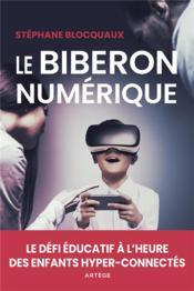 Le biberon numérique ; le défi éducatif à l'heure des enfants hyper-connectés - Couverture - Format classique