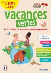 Vacances vertes ; du CE1 vers le CE2 ; 7/8 ans ; le premier cahier de vacances éco-responsable - Couverture - Format classique
