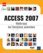 Access 2007 ; maîtrisez les fonctions avancées - Intérieur - Format classique