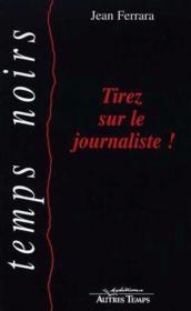 Tirez Sur Le Journaliste - Couverture - Format classique