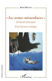 Les armes miraculeuses d'Aima Césaire ; une lecture critique - Couverture - Format classique