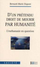 D'un prétendu droit de mourir par humanité ; l'euthanasie en question - Couverture - Format classique
