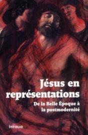 Jésus en représentations ; de la Belle Epoque à la postmodernité - Couverture - Format classique