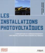 Les installations photovoltaïques ; conception et dimensionnement des installations raccordées au réseau - Couverture - Format classique