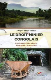 Le droit minier congolais ; à l'épreuve des droits foncier et forestier - Couverture - Format classique