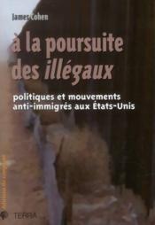 À la poursuite des illégaux ; politiques et mouvements anti-immigrés aux Etats-Unis - Couverture - Format classique