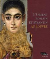 L'Orient romain et byzantin au Louvre - Couverture - Format classique