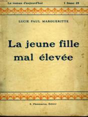 La Jeune Fille Mal Elevee. Collection : Le Roman D'Aujourd'Hui N° 25 - Couverture - Format classique