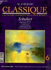Au Coeur Du Classique - Les Grands Compositeurs Et Leur Musique N°6 - Schubet - Symphonie N°5 - Symphonie N°8 - Couverture - Format classique