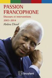 Passion francophone - discours et interventions 2003 - 2014 - Couverture - Format classique