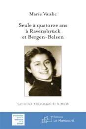 Seule à quatorze ans ; à Ravensbrück et à Bergen-Belsen - Couverture - Format classique