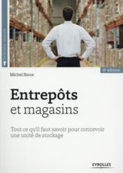 Entrepôts et magasins ; tout ce qu il faut savoir pour cecevoir une unité de stockage (6e édition) - Couverture - Format classique