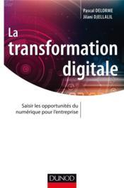 La transformation digitale ; saisir les opportunités du numérique pour l'entreprise - Couverture - Format classique
