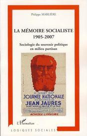Mémoire socialiste, 1905-2007 ; sociologie du souvenir politique en mileu partisan - Intérieur - Format classique