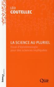 La science au pluriel ; essai d'épistémologie pour des sciences impliquées - Couverture - Format classique