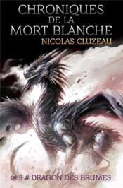 Chroniques de la mort blanche : dragon des brumes - tome 3 - Couverture - Format classique
