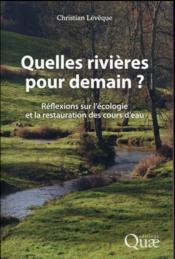 Quelles rivières pour demain ? ; réflexions sur l'écologie et la restauration des cours d'eau - Couverture - Format classique