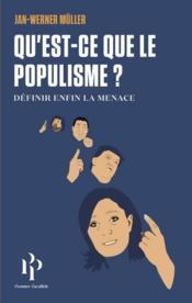Qu'est-ce-que le populisme ? définir enfin la menace - Couverture - Format classique