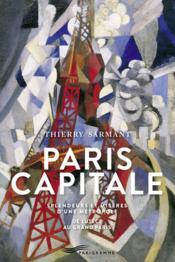 Paris capitale ; splendeurs et misères d'une métropole ; de Lutèce au Grand Paris - Couverture - Format classique